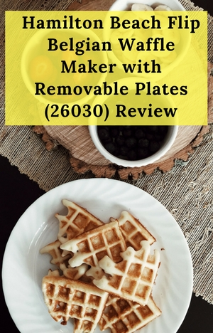 Hamilton Beach Flip Belgian Waffle Maker With Removable Plates 26030 Review A Plate Of Tasty